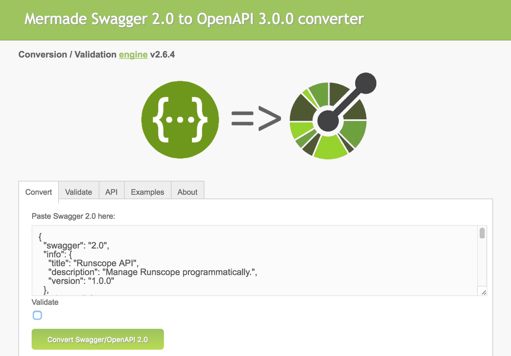 "Then openapi-converter.herokuapp.com website, with the Convert tab selected, and the first few lines in JSON of the Runscope v2.0 API schema in the ""Paste Swagger 2.0 here:"" textbox, and the ""Validate"" checkbox unchecked."