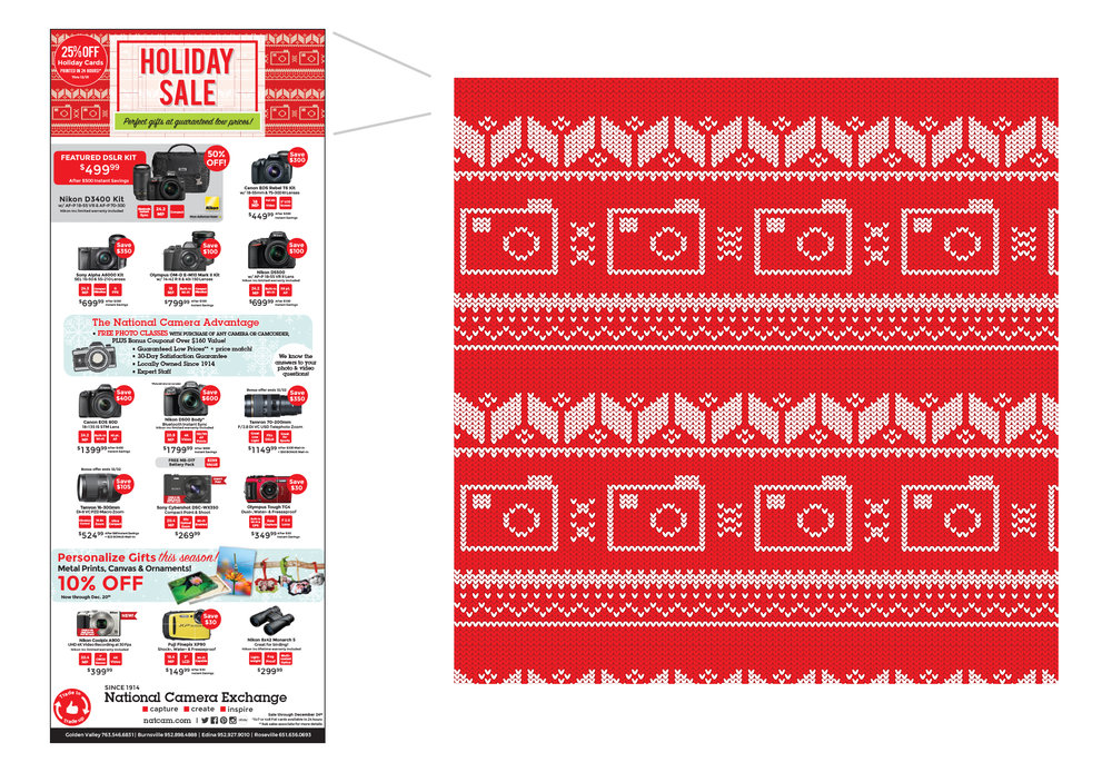 PRINT - National Camera's Holiday Sale look focused on a bright, custom designed sweater pattern. The goal of the campaign was to attract a younger target audience and the design had to be versatile for both web & print. This concept shows the monthly print ad placed in the Star Tribune & Pioneer Press.