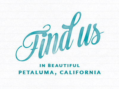 Find us in beautiful downtown Petaluma, California.