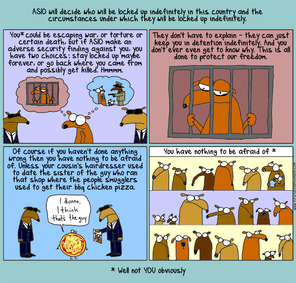 We will decide how terrible ASIO are and the circumstances under which they are really terrible