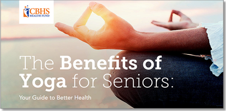 "CBHS article ""The Benefits of Yoga for Seniors"""