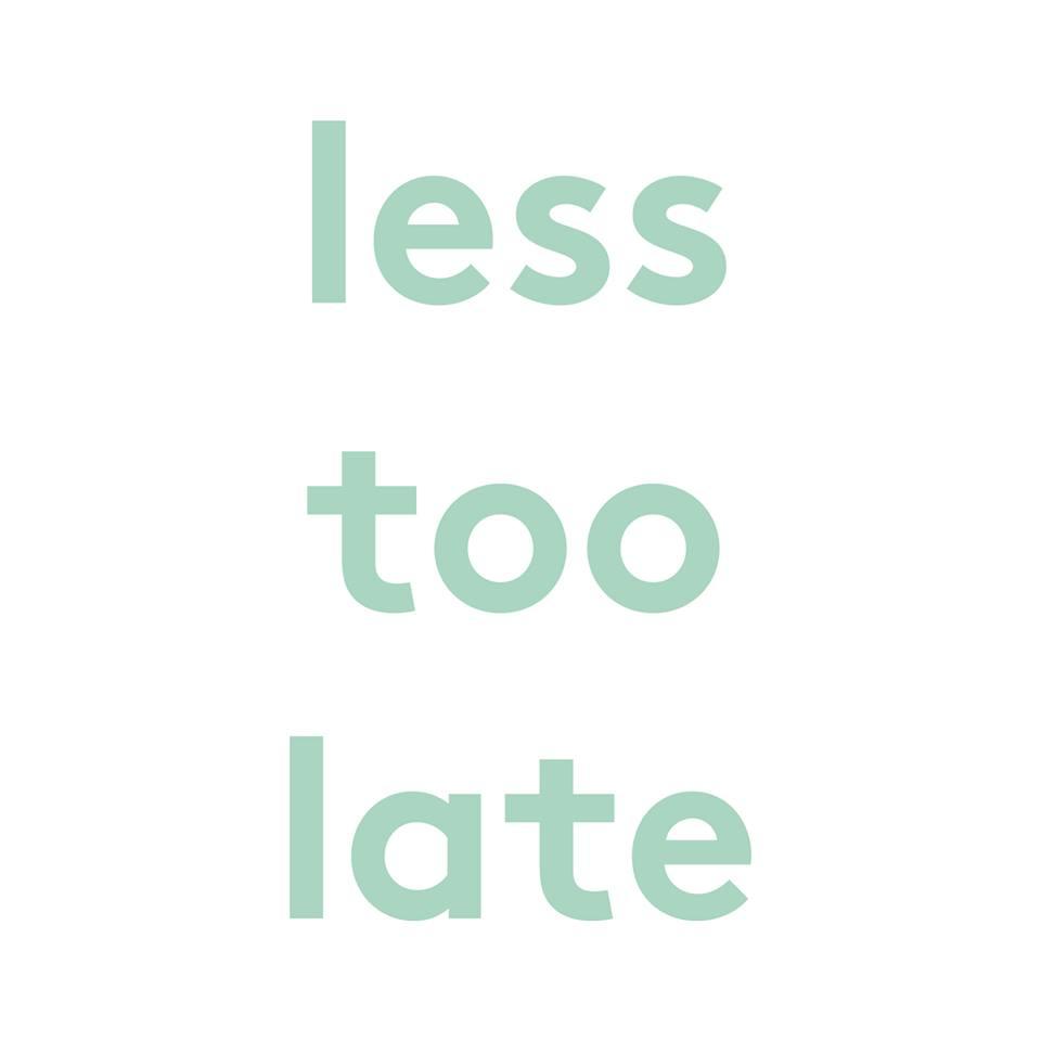 Less too late Projektgründer: Anna & Theresa Müller