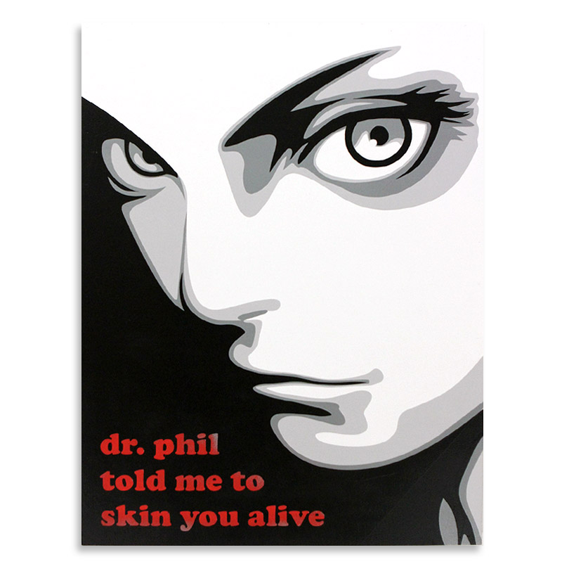 "Ben Frost Dr. Phil Told Me to Skin You Alive  Acrylic & Aerosol on Board 24"" x 32"" $1,200"