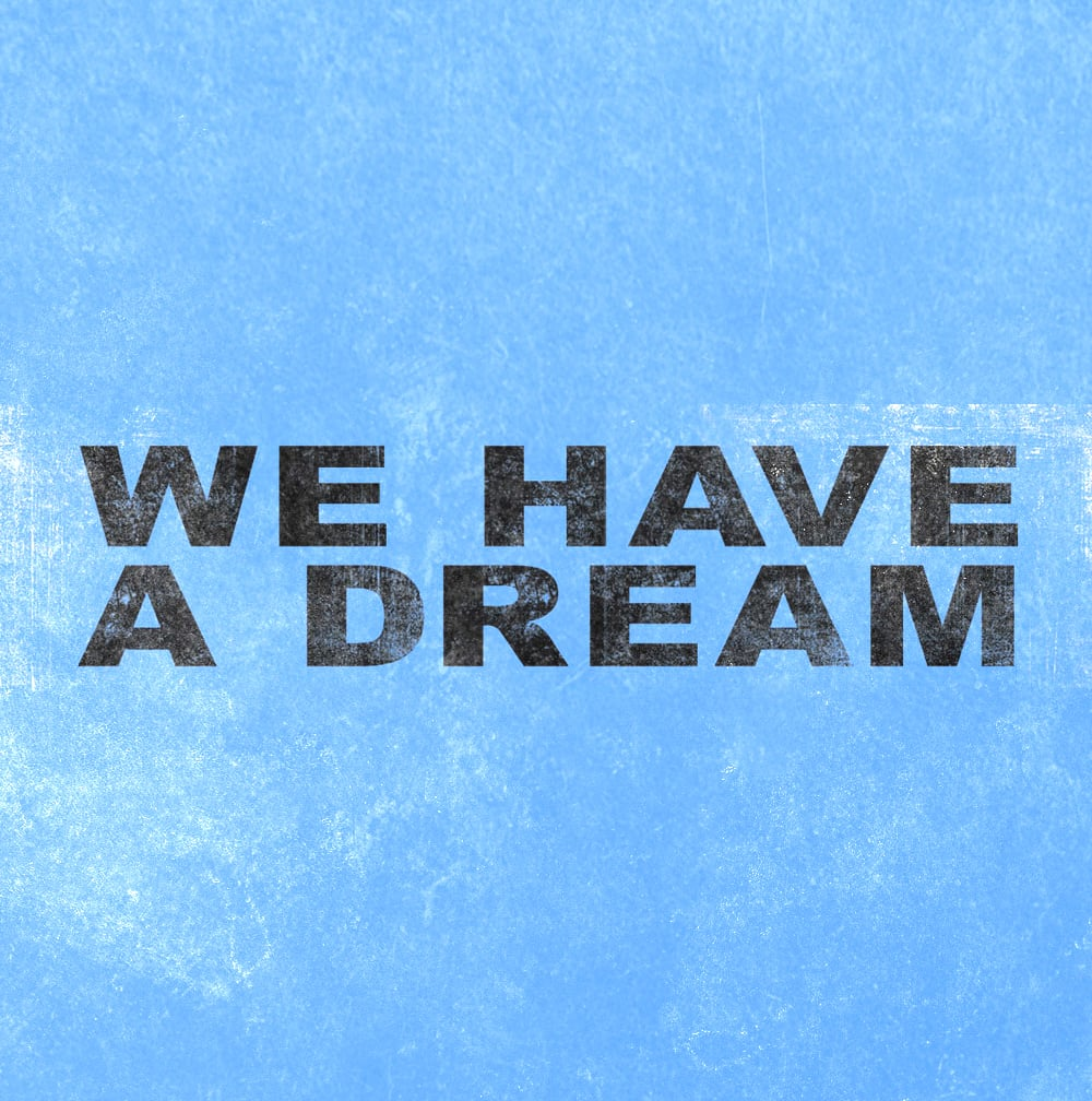 """We Have A Dream"""