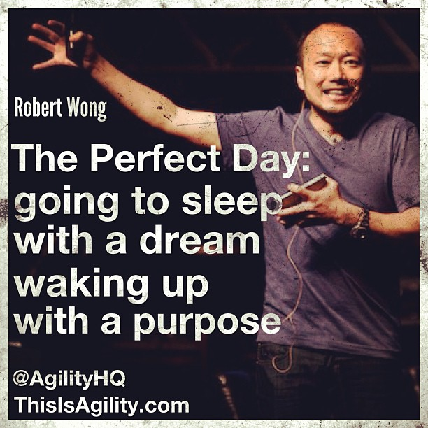 The Perfect Day: Going to sleep with a dream, waking up with a purpose - @therobertwong #Quotes