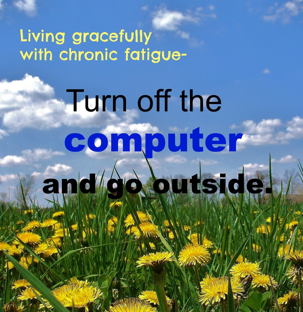 Turn off the computer and go outside.
