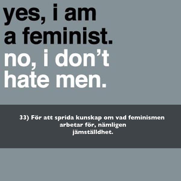 För att sprida kunskap om vad feminismen arbetar för, nämligen jämställdhet.