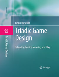 Triadic Game Design : Balancing Reality, Meaning and Play