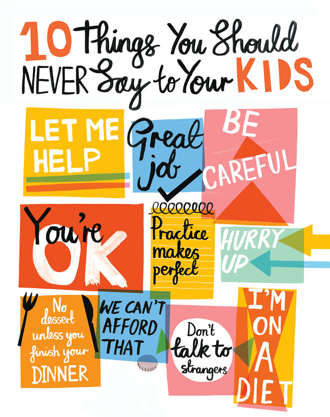 10 things to stop saying to your kids and what to say instead