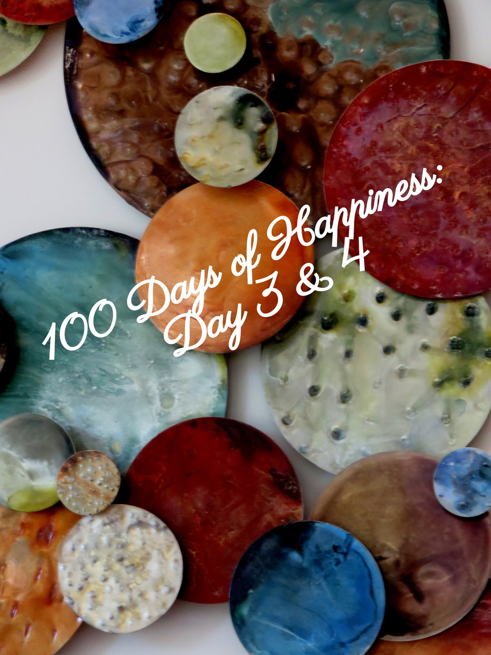 100 Days of Happiness: Day 3 & 4