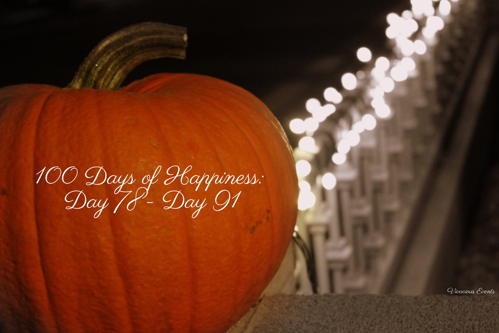 100 Days of Happiness: Day 78 - Day 91