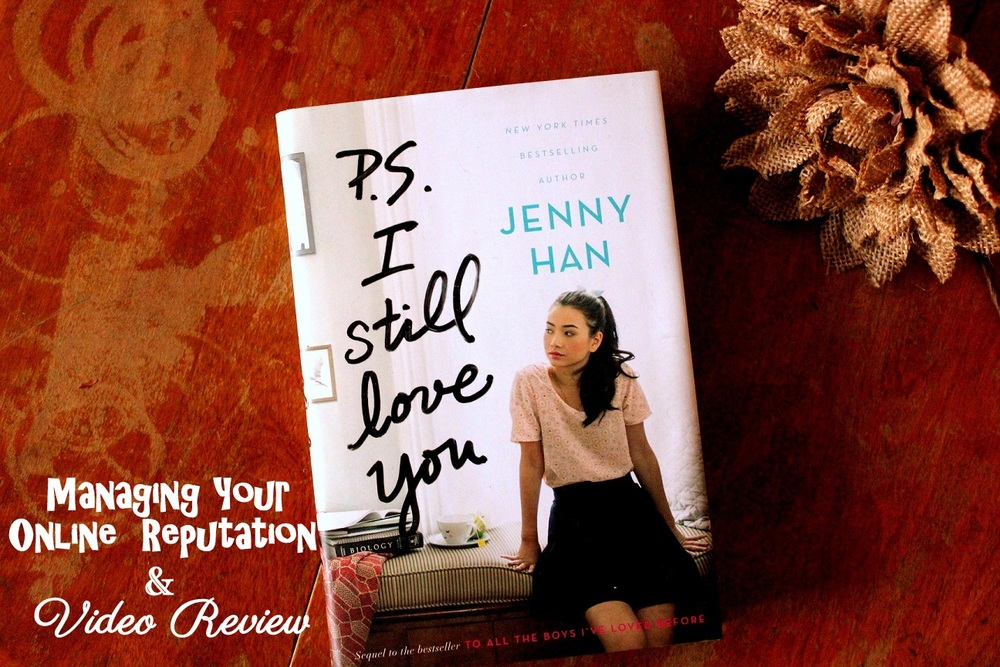 PS I Still Love You by Jenny Han Video Review & Post About Managing Your Online Reputation