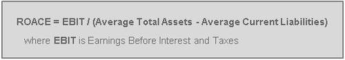 Return On Average Capital Employed formula:  ROACE = EBIT / (Average Total Assets - Average Current Liabilities) where EBIT is Earnings Before Interest and Taxes