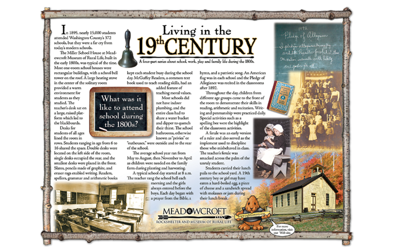 Series of four ads created for the Meadowcroft Rockshelter and Museum of Rural Life. Ads were about  life in the 1800s and focused on the topics of work, play, family and school.