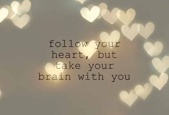 follow your heart quotes, follow your heart but take your brain with you quote, smart girl quotes