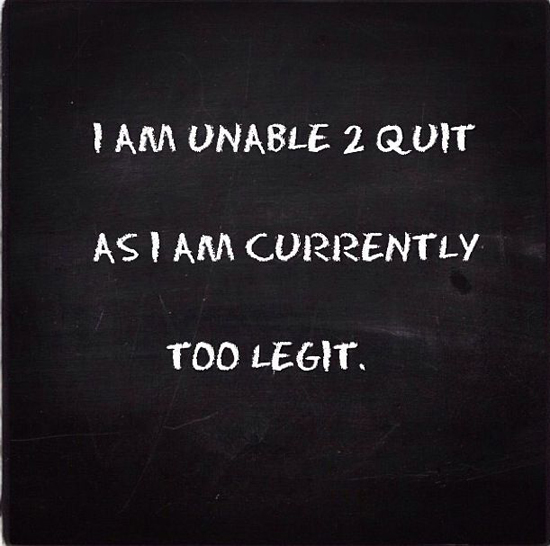 too legit to quit, quotes about confidence, quotes to motivate, funny quotes, mc hammer 2 legit, 2 legit to quit, los angeles bloggers