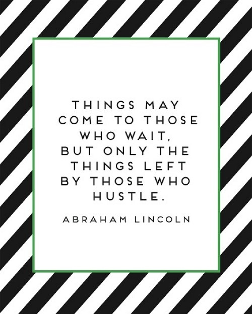Abraham Lincoln quotes hustle, Greatest president quotes, abraham lincoln best quotes, quotes for mondays, motivation for entrepreneurs, motivation for hard workers, inspiring quotes for professionals