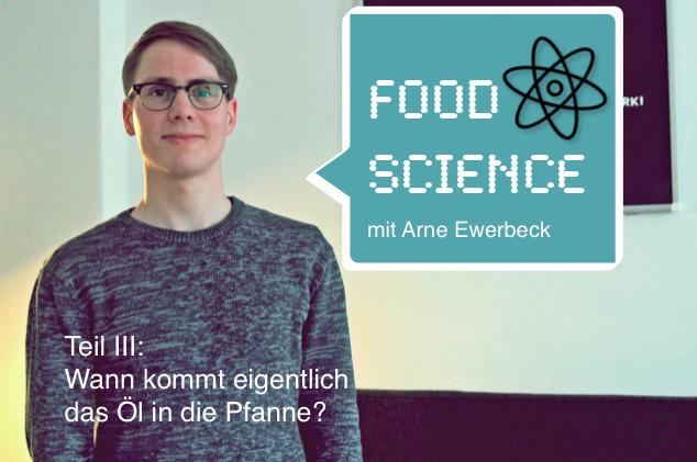 KOLUMNE - Wann kommt eigentlich das Öl in die Pfanne?Food-Science mit Arne Ewerbeck