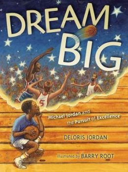 Dream Big: Michael Jordan and the Pursuit of Olympic Gold  by Deloris Jordan   Who doesn't love Michael Jordan . . . or at least are amazed by his NBA Basketball career. His NBA career was so amazing that it shadows the fact that Michael Jordan was also an Olympian. This is a great book for children to never give up on your passions and dreams.