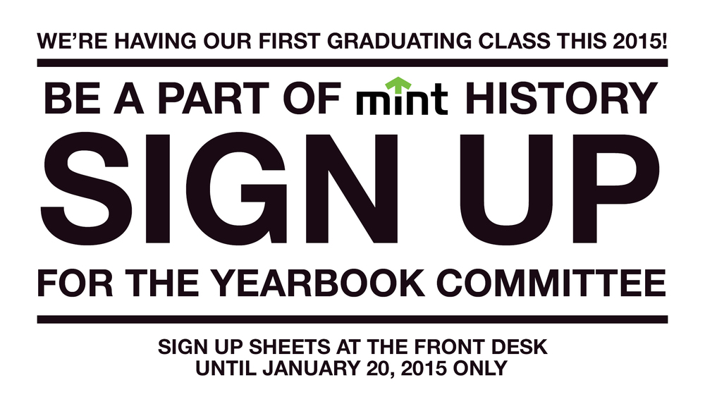 We are in need of talented and dedicated students who will create MINT's first ever yearbook for the graduating class of 2015. Grab this opportunity to showcase your creative and management skills. Sign up and be part of MINT history.