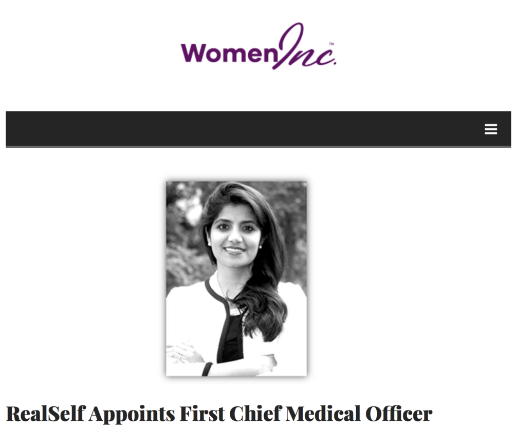 Women Inc. featured Dr. Devgan's appointment as Chief Medical Officer at RealSelf, the leading site for information on cosmetic surgery