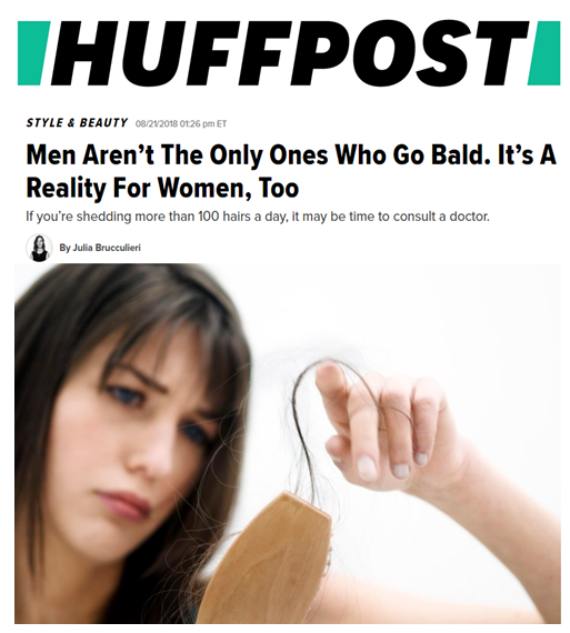 "Dr. Devgan featured in Huffington Post article on female patterns hair loss. She discusses treatments as well as contributing factors that people may be unaware of.  One important thing people can do if they notice they are losing their hair is to not wait to seek treatment.  ""The sooner you seek intervention, the better, most of the time. Hair loss can be a very sensitive topic and it can be embarrassing or stigmatized or difficult to talk about, but if you are noticing hair loss and you speak to a doctor sooner rather than later, you have a higher likelihood of preserving the integrity of your hair."""