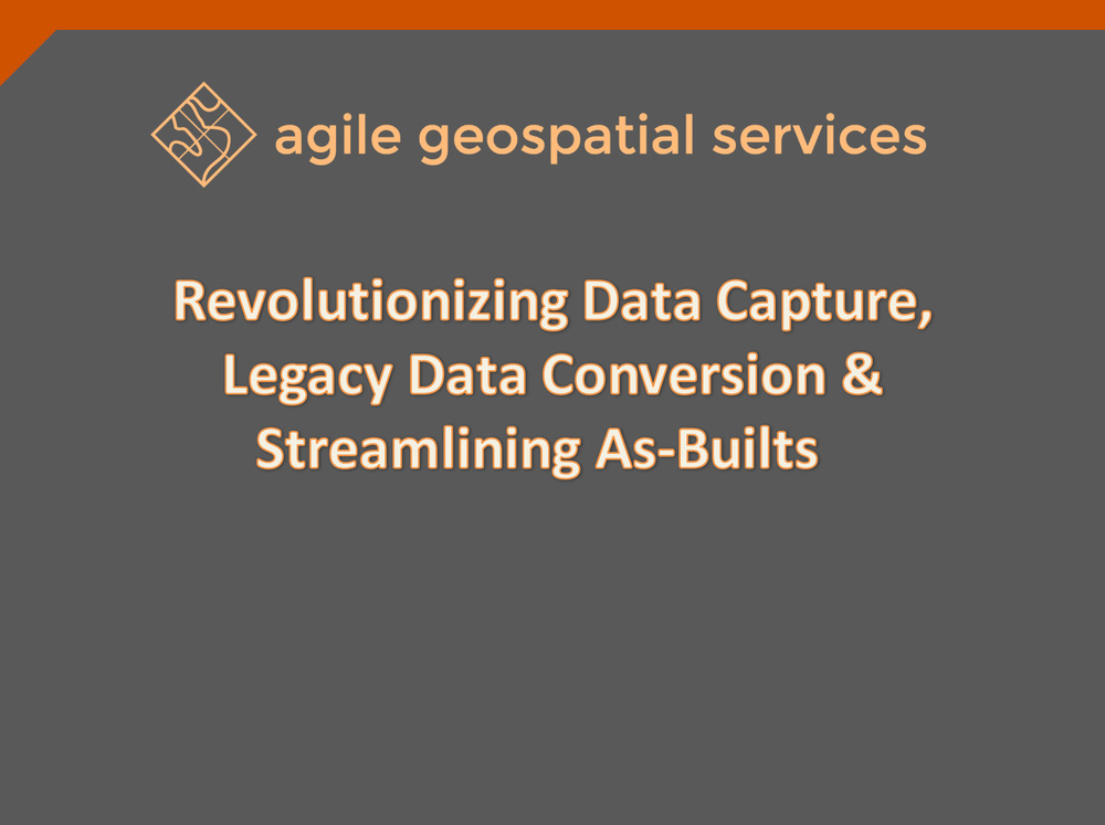 Revolutionizing Data Capture, Legacy Data Conversion and Streamlining As-Builts