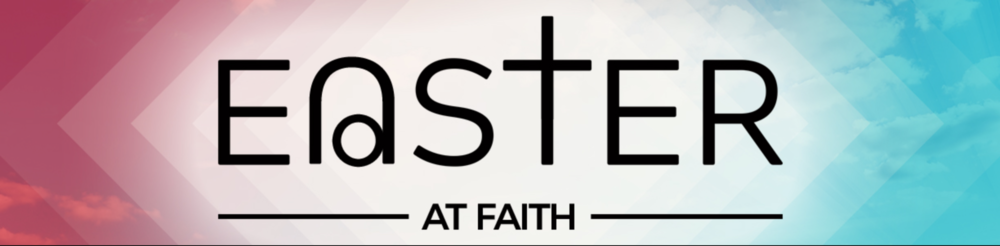 Click here to see all upcoming Easter events at Faith!