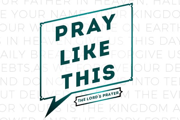 600x400 Pray Like This.jpg