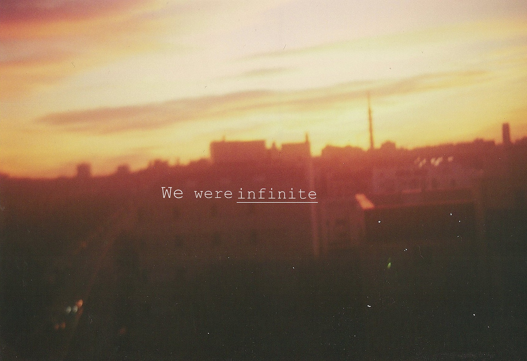 """And in that moment, I swear, we were infinite."""