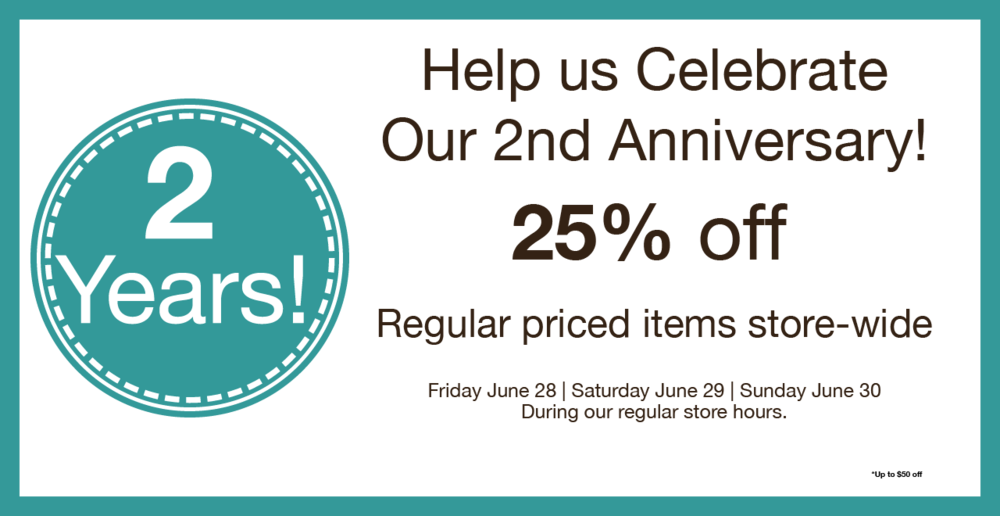 We are offering 25% off regular priced items store-wide on Friday June 28, Saturday June 29 and Sunday June 30 during our regular store hours.