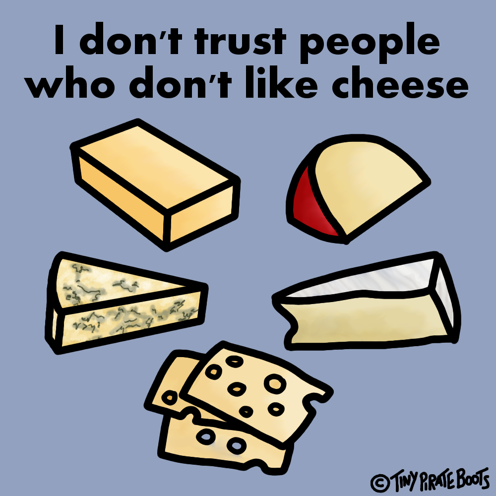 I'm exaggerating a little, but still... why like cheese?