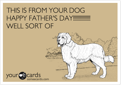 Happy Father's Day from the dog