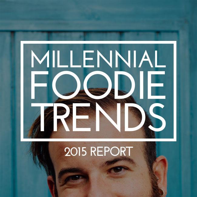 2015 Millennial Foodie Trends