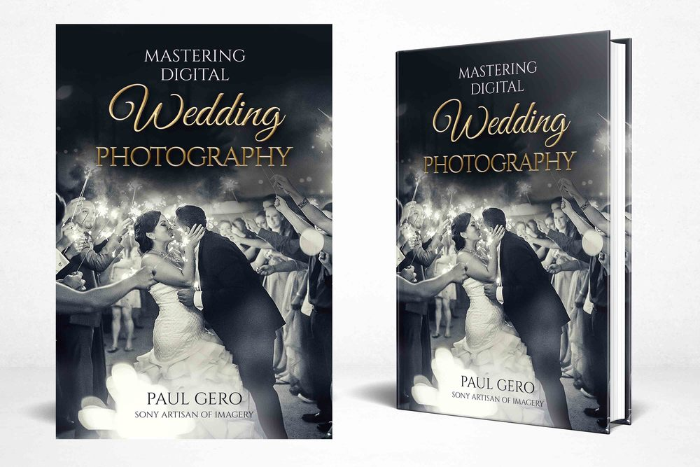 Mastering Digital Wedding Photography_by Sony Artisan Paul Gero