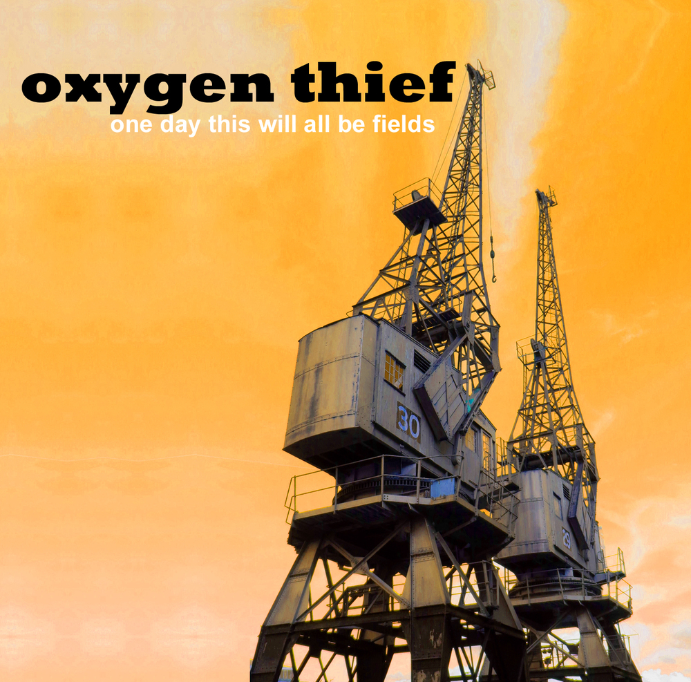 Oxygen Thief - 'One Day This Will All Be Fields' - packshot.jpg