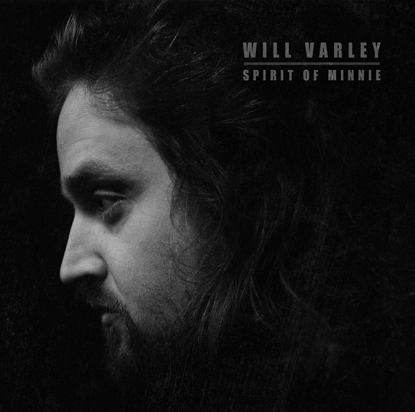Will Varley –  Spirit of Minnie  (click to preorder on white or red vinyl, CD or download – out 9 February 2018)