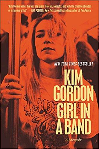 Girl in a Band: A Memoir  by Kim Gordon, ex-Sonic Youth; an essential read