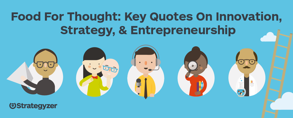 Food For Thought: Quotes & Links On Strategy, Innovation, & Entrepreneurship