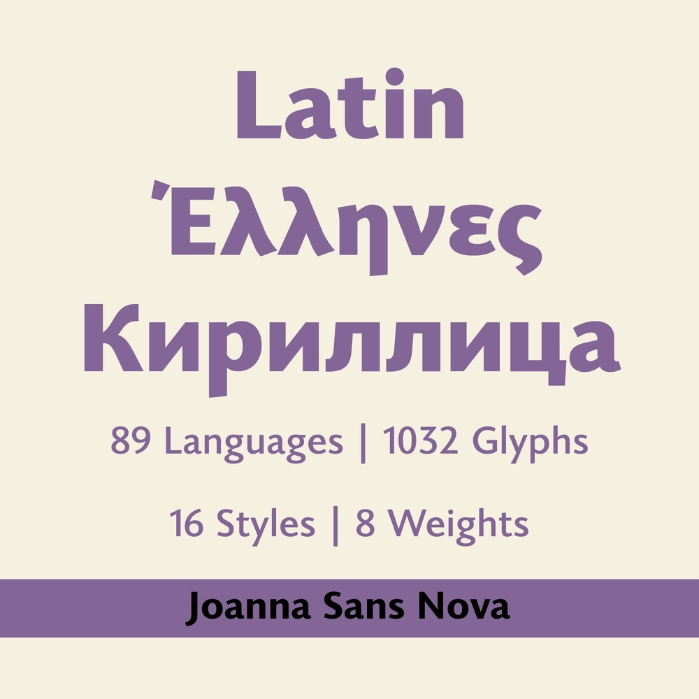 Joanna Sans Nova comes in Latin, Greek and Cyrillic scripts, covering 89 languages with over 1000 glyphs per style.
