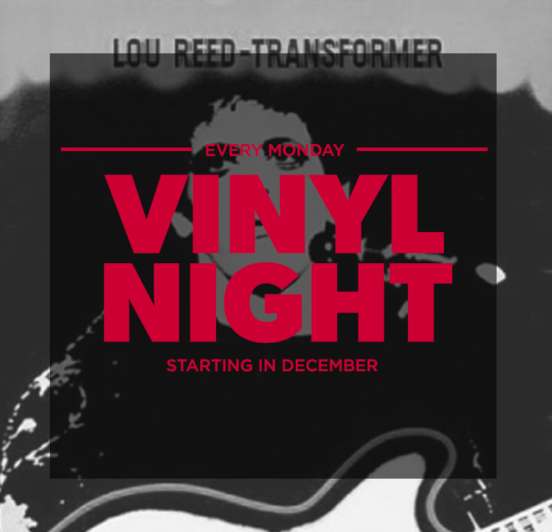 "VINYL NIGHT ""I don't Like Mondays,"" you say. Well, who really does? Bring your favorite album side for us to play. Let's not like Mondays together. EVERY MONDAY"