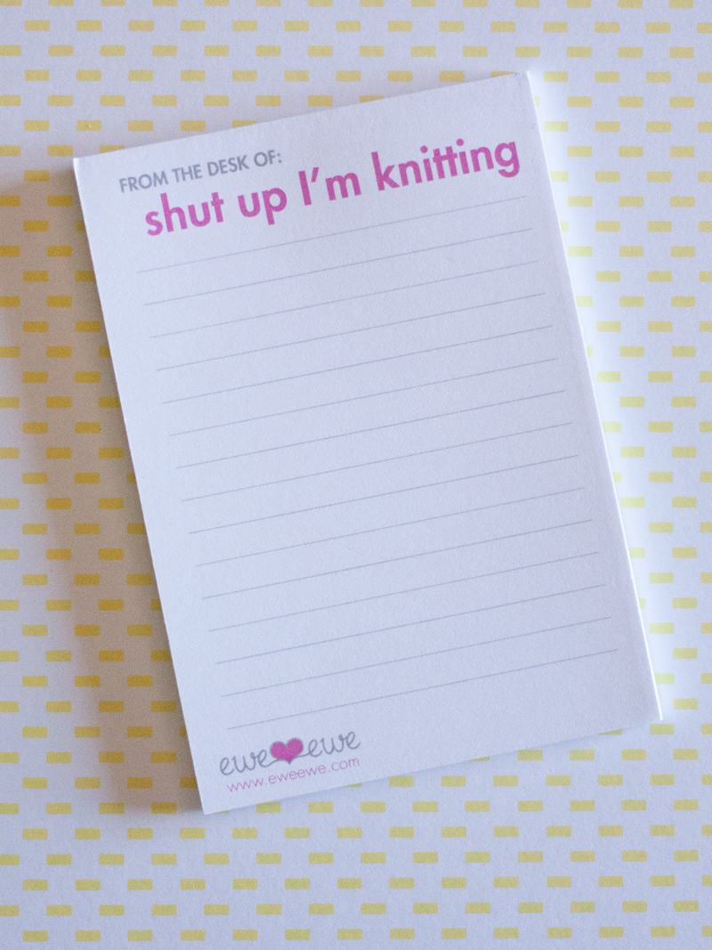 Quotepads: from the desk of: Shut up I'm knitting