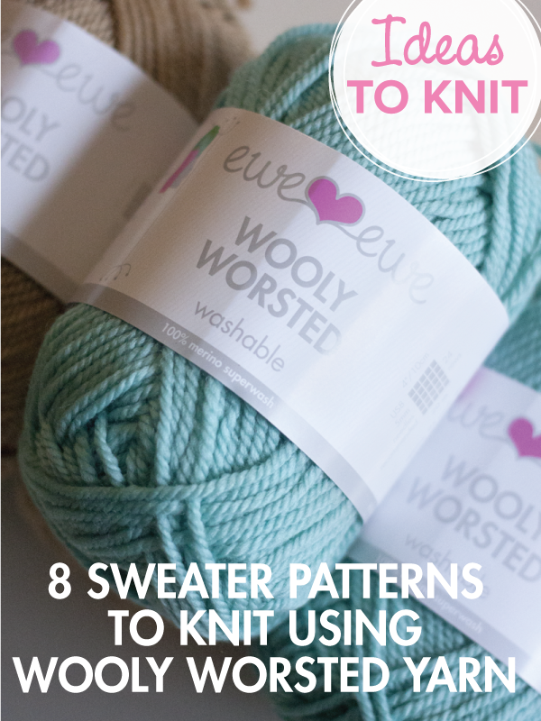Use Ewe Ewe Wooly Worsted yarn to knit some amazing sweaters. We gathered together a bunch of ideas and figured out the yarn amounts.  Take a look >