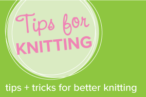 Tips and Tricks for better knitting
