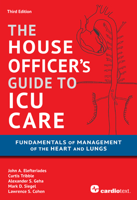 The House Officer's Guide to ICU Care: Fundamentals of Management of the Heart and Lungs - 3rd Edition Elefteriades, 2012