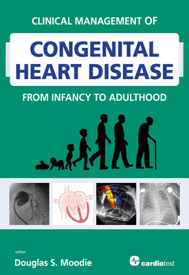 Clinical Management of Congenital Heart Disease from Infancy to Adulthood Moodie, 2013.