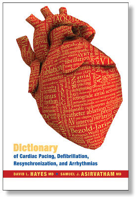 Dictionary of Cardiac Pacing, Defibrillation, Resynchronization, and Arrhythmias - 2nd Edition Hayes, 2007