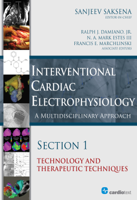 Interventional Cardiac Electrophysiology: A Multidisciplinary Approach. Section 1: Technology and Therapeutic Techniques eBook] Saksena, 2014