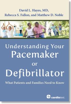 Understanding Your Pacemaker or Defibrillator Hayes, 2012