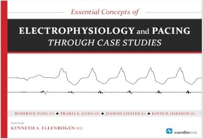 Essential Concepts of Electrophysiology and Pacing through Case Studies Ellenbogen, 2014
